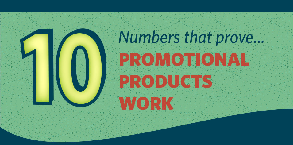 10 Numbers That Prove Promotional Products Work.