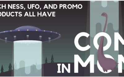 Promotional Products, the Loch Ness monster and UFO's – they ALL have something in common!